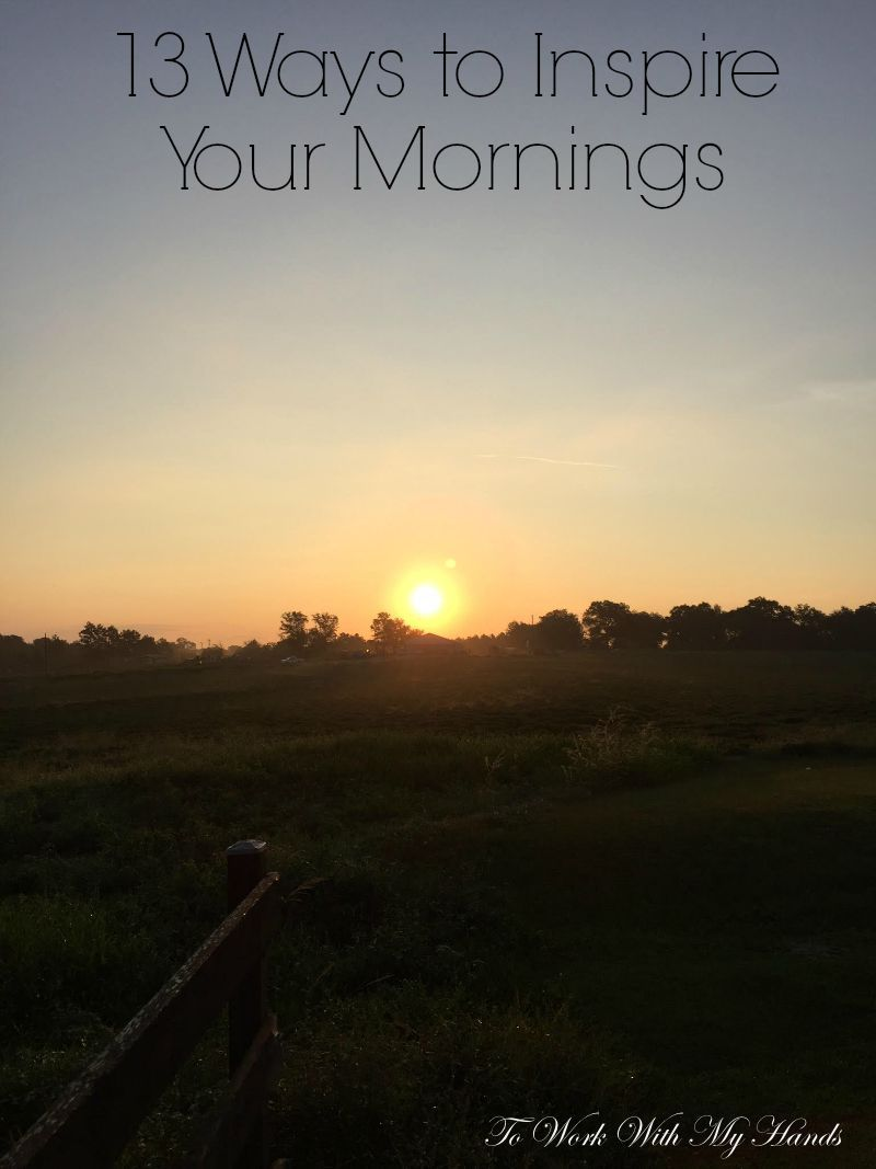 13 Ways to Inspire Your Mornings – To Work With MyHands
