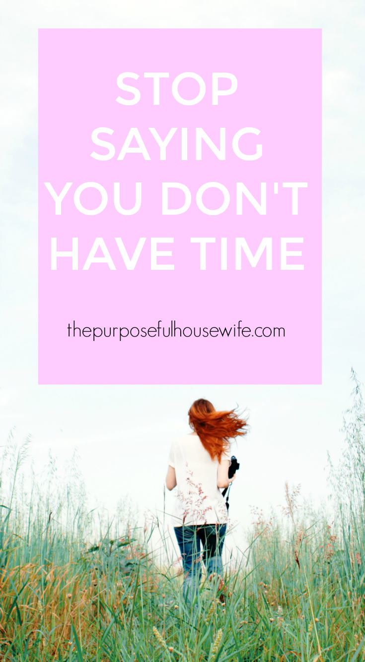 Stop Saying You Don't Have Time + Start Owning Your Life — The PurposefulHousewife