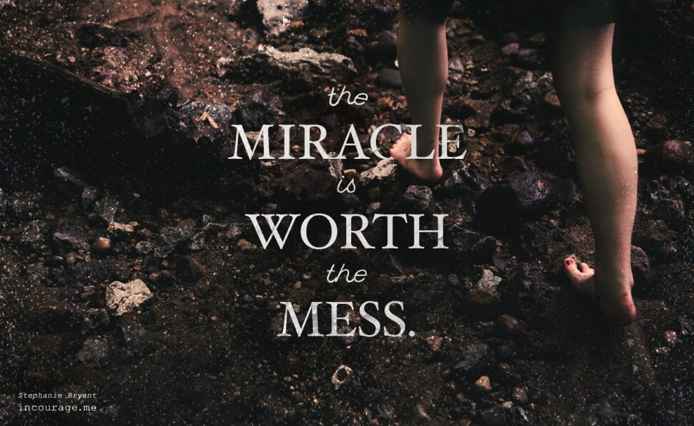 The Miracle Is Worth the Mess – (in)courage