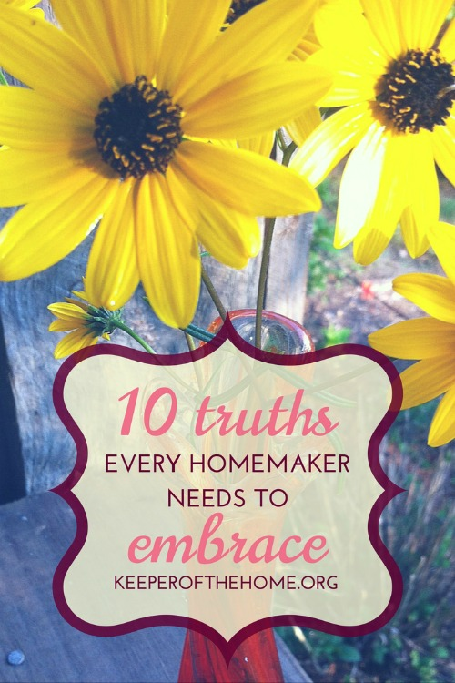 10 Truths Every Homemaker Needs to Embrace – Keeper of theHome