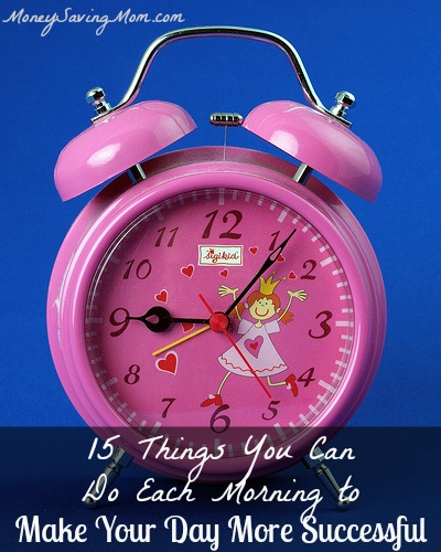 15 Things You Can Do Each Morning to Make Your Day More Successful – Money Saving Mom®