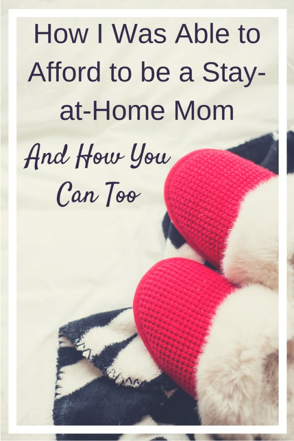 How I Was Able to Afford to be a Stay at Home Mom – LifeUnplanned