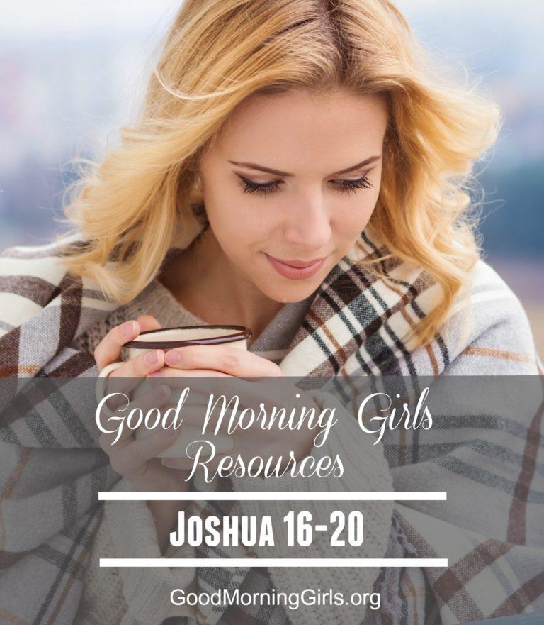 Goodnight Morning Girls Resources {Joshua 16-20} – Women LivingWell