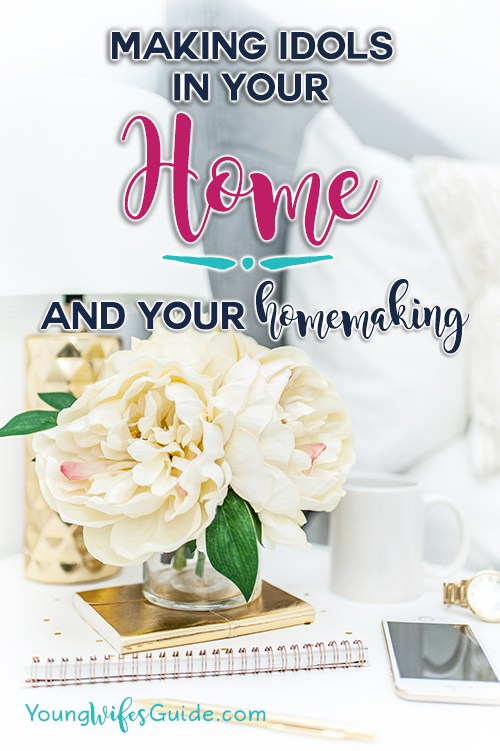 Hf #46: Making an idol of Your Home (and Homemaking) – Young Wife'sGuide