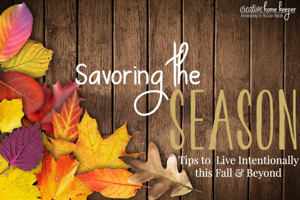 Savoring the Season: Tips to Live Intentionally this Fall and Beyond – Creative Home Keeper