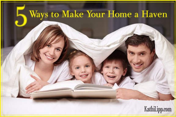 5 Ways to Make Your Home a Haven | KathiLipp