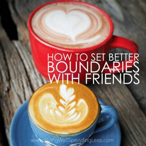 How to Set Better Boundaries with Your Friends   Friendship Advice /Living Well SpendingLess