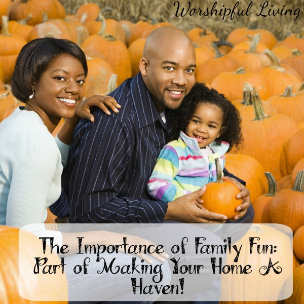The Importance of Family Fun with Kindness and Joy WorshipfulLiving
