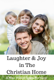 A Wise Woman Builds Her Home: How to Have Laughter & Joy in the ChristianHome