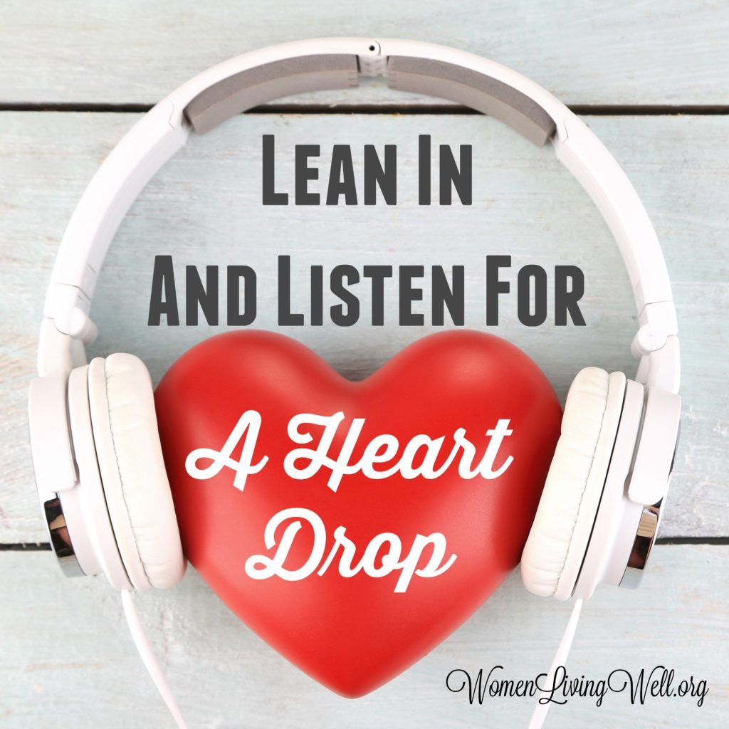 Lean In and Listen for a Heart Drop – Women LivingWell