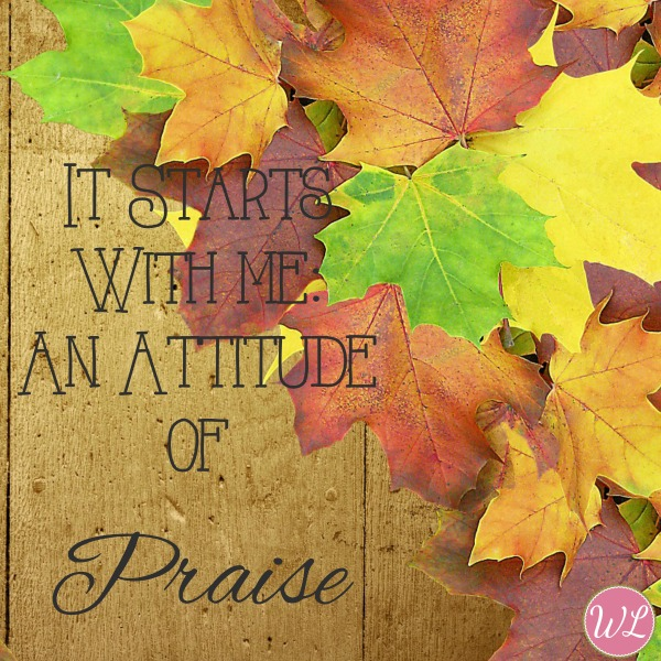 It Starts With Me: An Attitude of Praise – WorshipfulLiving