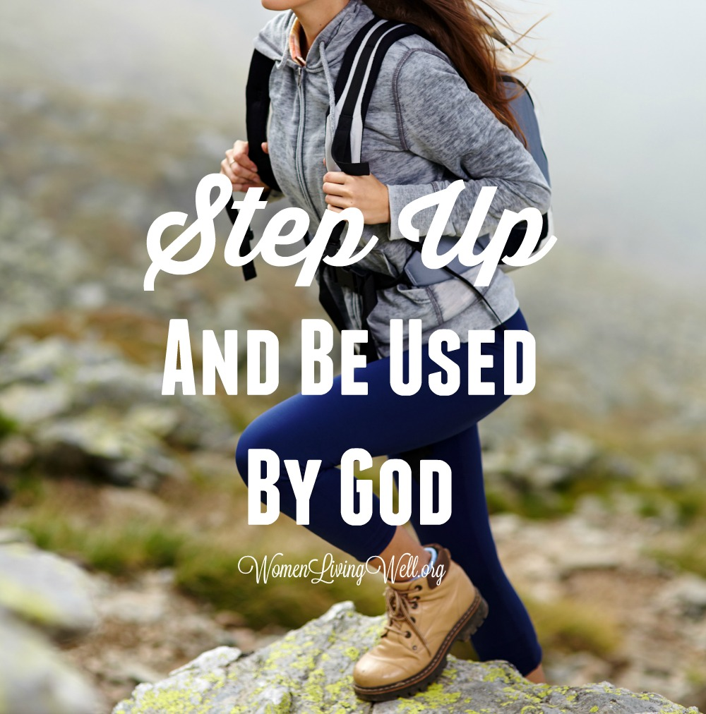 Step Up and Be Used By God {Featuring 2 Amazing Women Who Did This!} – Women LivingWell
