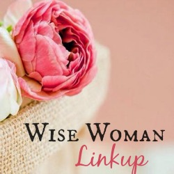 A Wise Woman Builds Her Home: Wise WomanLinkup!