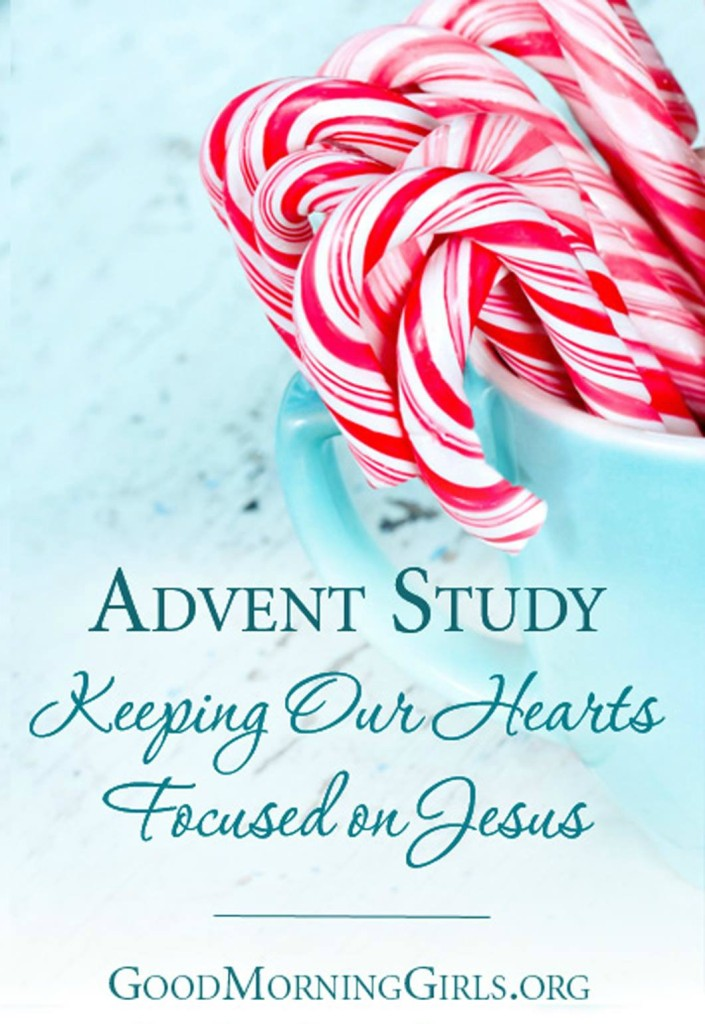 Good Morning Girls Advent Study – Keeping Our Hearts Focused On Jesus – Sarah's Attic Of Treasures