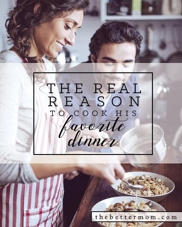 Tricia Goyer : The REAL Reason To Cook His Favorite Dinner