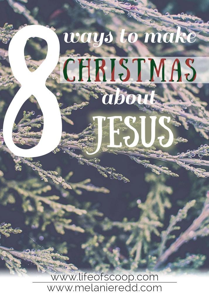 8 Ways To Make Christmas About Jesus- MelanieRedd