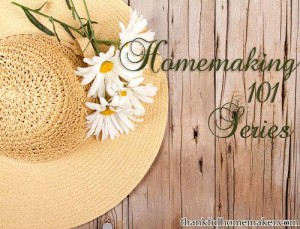 Introducing the Homemaking 101 Series By Thankful Homemaker