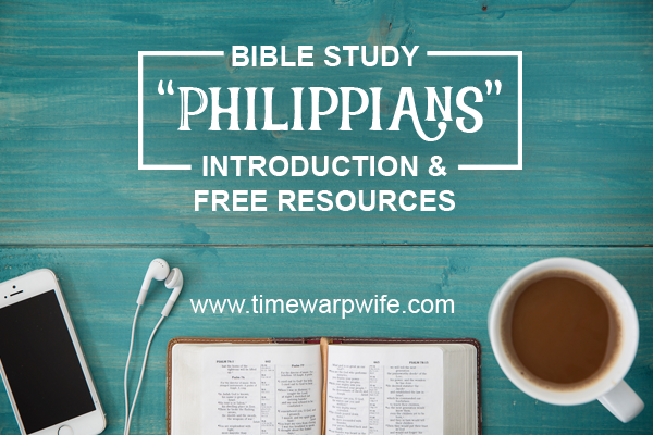 "Bible Study – ""Philippians"" – Introduction  By Time Warp Wife"