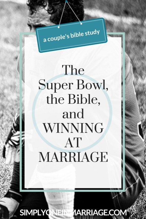 The Super Bowl, the Bible, and a Winning Marriage By Simply One In Marriage