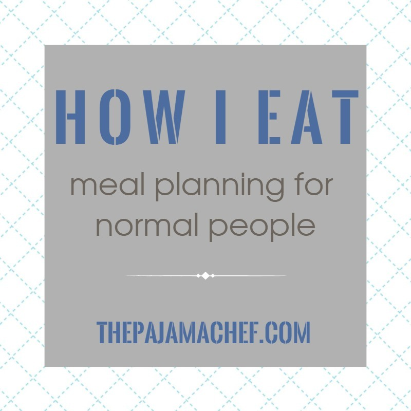 Introducing… How I Eat: Meal Planning for Normal People