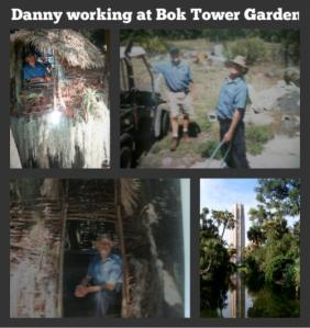 When I first met Danny in 2004 he was working at Bok Tower Gardens In Lake Wales. A beautiful piece of Heaven O Earth.