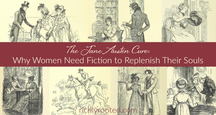 The Jane Austen Cure: Why Women Need Fiction to Replenish Their Souls By Richly Rooted