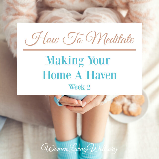 How To Meditate (Making Your Home A Haven : Week 2 )