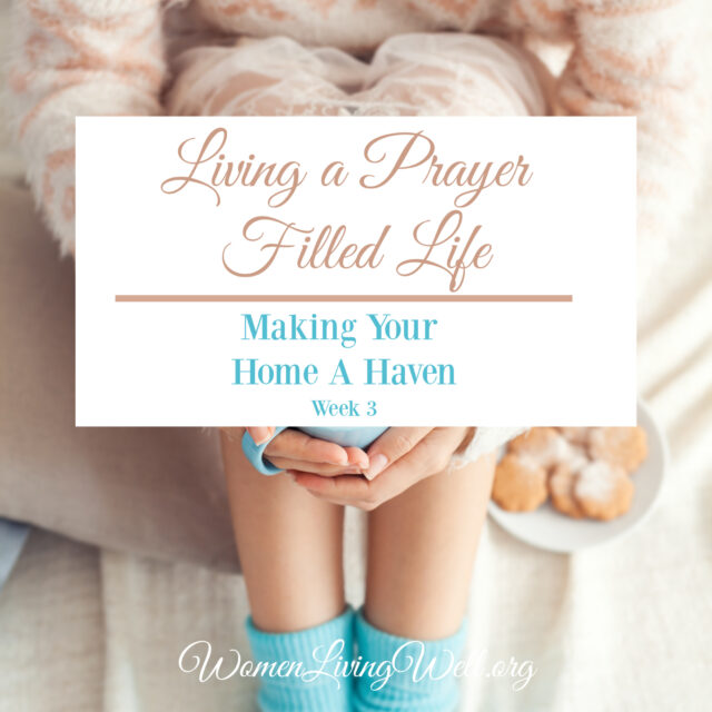 Tuesday's Making Your Home A Haven /Week 3 /Women Living Well / Good Morning Girls